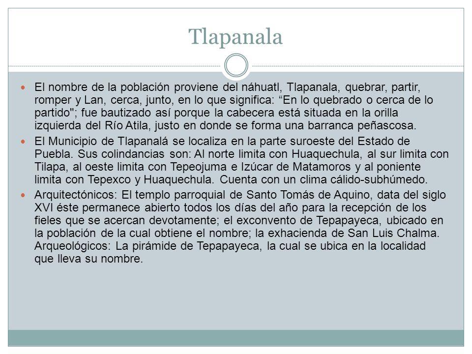 Tlapanala El nombre de la población proviene del náhuatl, Tlapanala, quebrar, partir, romper y Lan, cerca, junto, en lo que significa: En lo quebrado