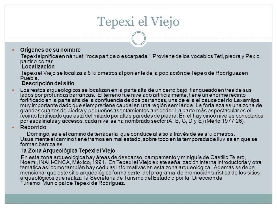 Tepexi el Viejo Orígenes de su nombre Tepexi significa en náhuatl roca partida o escarpada. Proviene de los vocablos Tetl, piedra y Pexic, partir o co