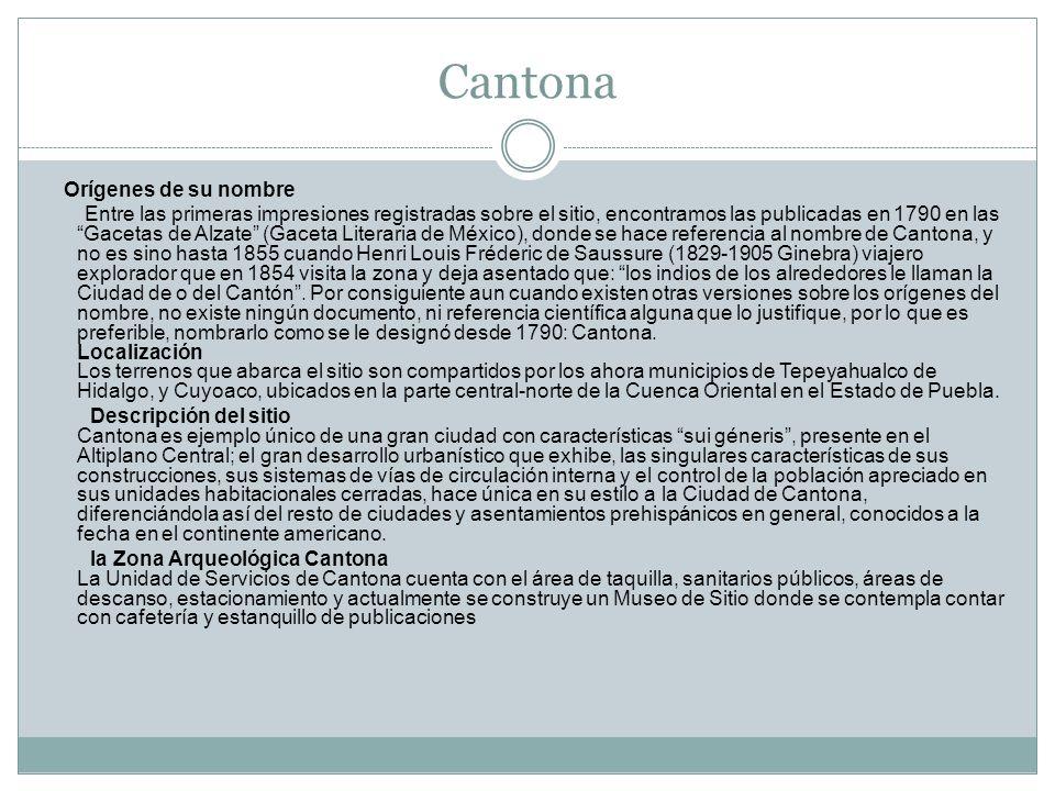 Cantona Orígenes de su nombre Entre las primeras impresiones registradas sobre el sitio, encontramos las publicadas en 1790 en las Gacetas de Alzate (