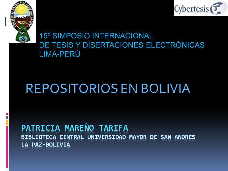 REPOSITORIOS EN BOLIVIA 15º SIMPOSIO INTERNACIONAL DE TESIS Y DISERTACIONES ELECTRÓNICAS LIMA-PERÚ