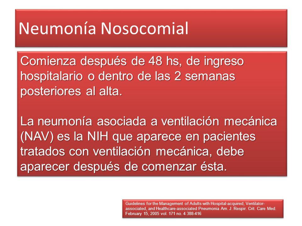 Neumonía Nosocomial Comienza después de 48 hs, de ingreso hospitalario o dentro de las 2 semanas posteriores al alta. La neumonía asociada a ventilaci