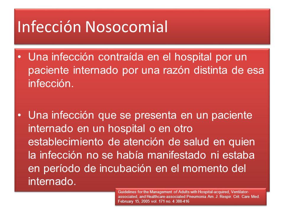 Infección Nosocomial Una infección contraída en el hospital por un paciente internado por una razón distinta de esa infección. Una infección que se pr