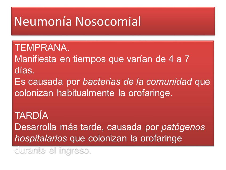 Neumonía Nosocomial TEMPRANA. Manifiesta en tiempos que varían de 4 a 7 días. Es causada por bacterias de la comunidad que colonizan habitualmente la