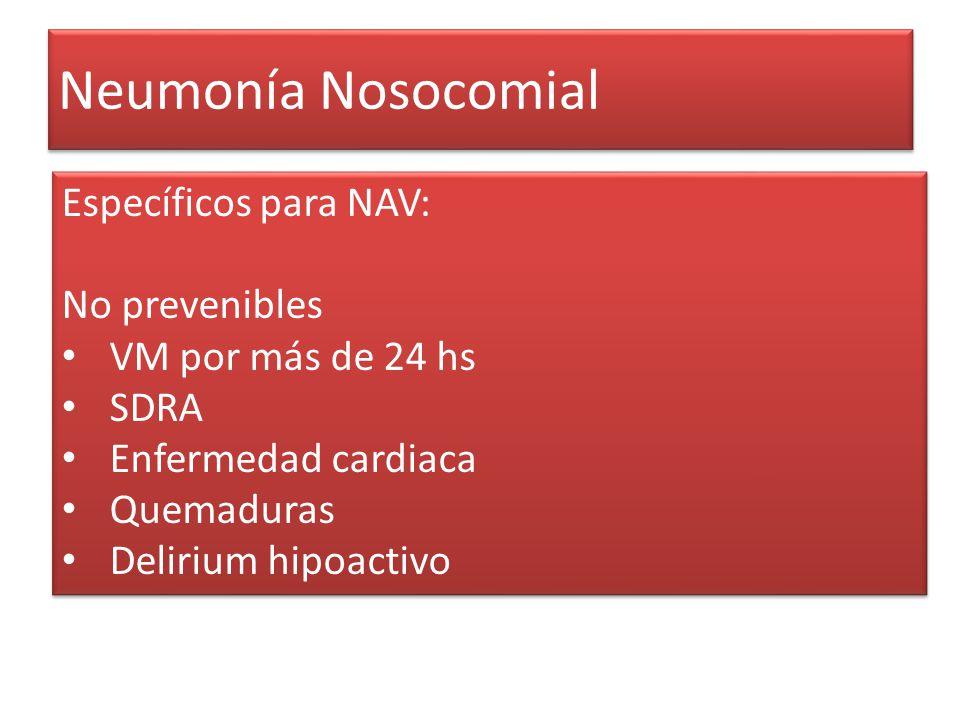 Neumonía Nosocomial Específicos para NAV: No prevenibles VM por más de 24 hs SDRA Enfermedad cardiaca Quemaduras Delirium hipoactivo Específicos para