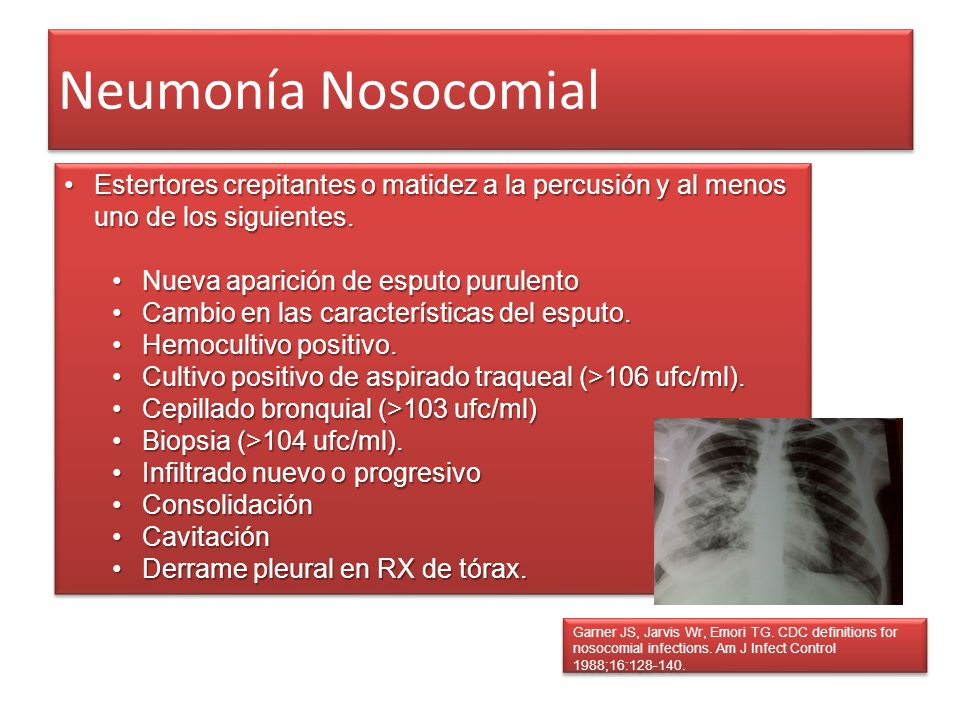 Neumonía Nosocomial Garner JS, Jarvis Wr, Emori TG. CDC definitions for nosocomial infections. Am J Infect Control 1988;16:128-140. Estertores crepita