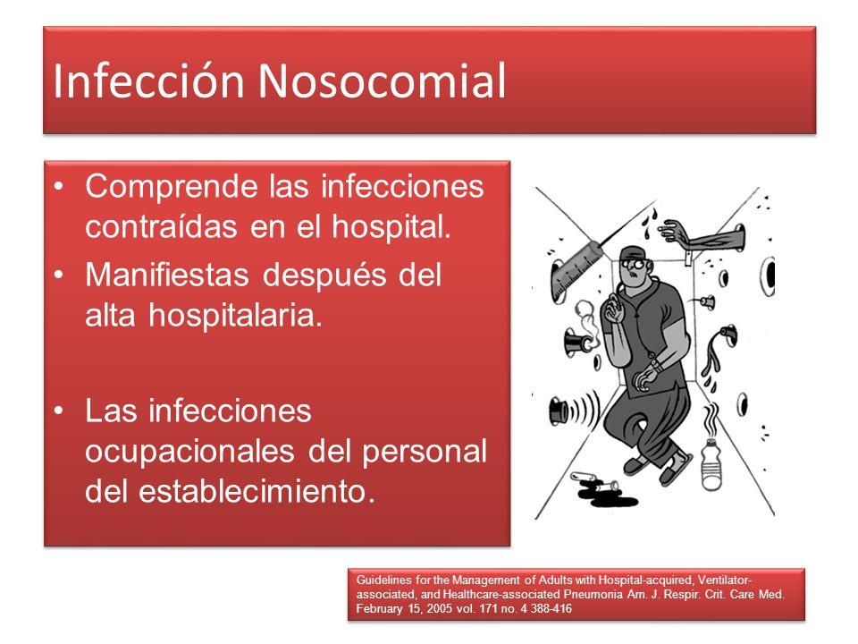 Infección Nosocomial Comprende las infecciones contraídas en el hospital. Manifiestas después del alta hospitalaria. Las infecciones ocupacionales del