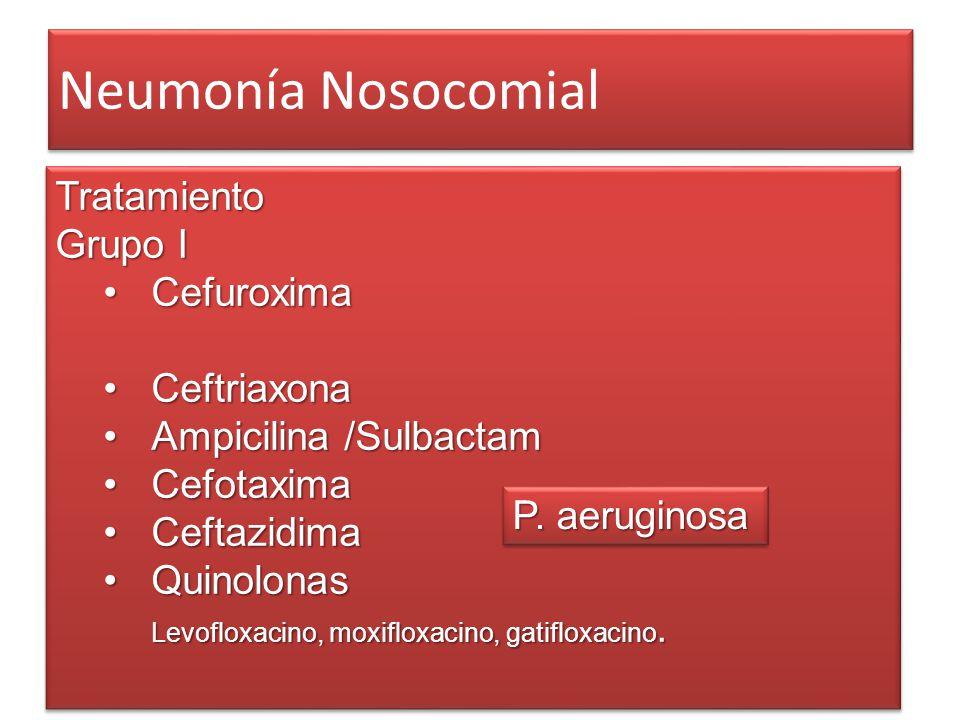 Neumonía Nosocomial Tratamiento Grupo I CefuroximaCefuroxima CeftriaxonaCeftriaxona Ampicilina /SulbactamAmpicilina /Sulbactam CefotaximaCefotaxima Ce