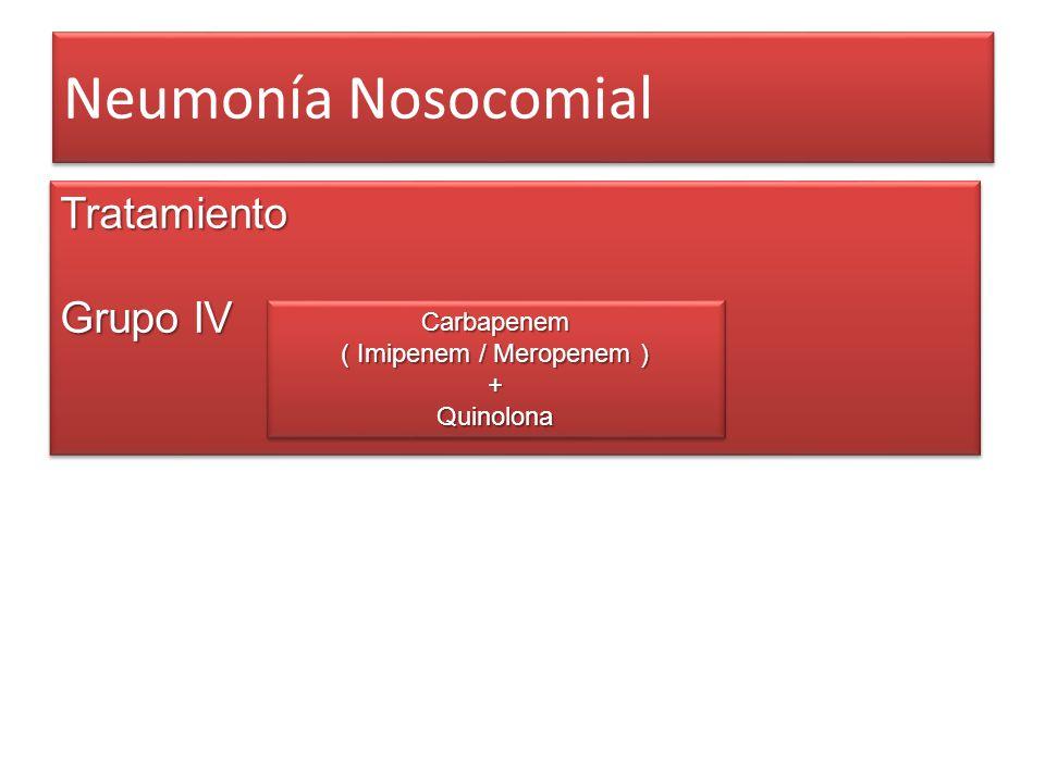 Neumonía Nosocomial Tratamiento Grupo IV Tratamiento Carbapenem ( Imipenem / Meropenem ) +QuinolonaCarbapenem +Quinolona