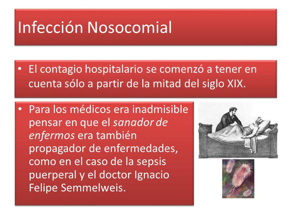Infección Nosocomial El contagio hospitalario se comenzó a tener en cuenta sólo a partir de la mitad del siglo XIX. Para los médicos era inadmisible p