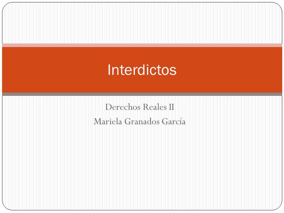 Derechos Reales II Mariela Granados García Interdictos