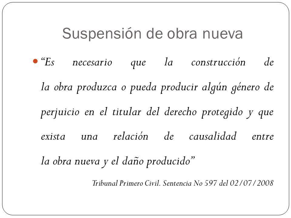 Suspensión de obra nueva Es necesario que la construcción de la obra produzca o pueda producir algún género de perjuicio en el titular del derecho pro