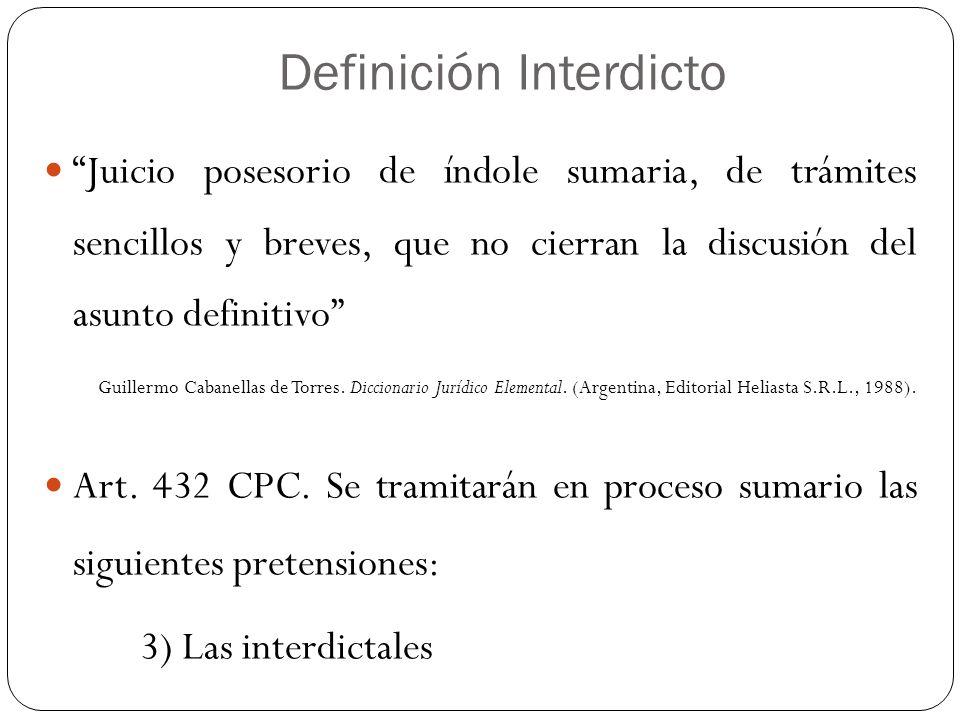Definición Interdicto Juicio posesorio de índole sumaria, de trámites sencillos y breves, que no cierran la discusión del asunto definitivo Guillermo