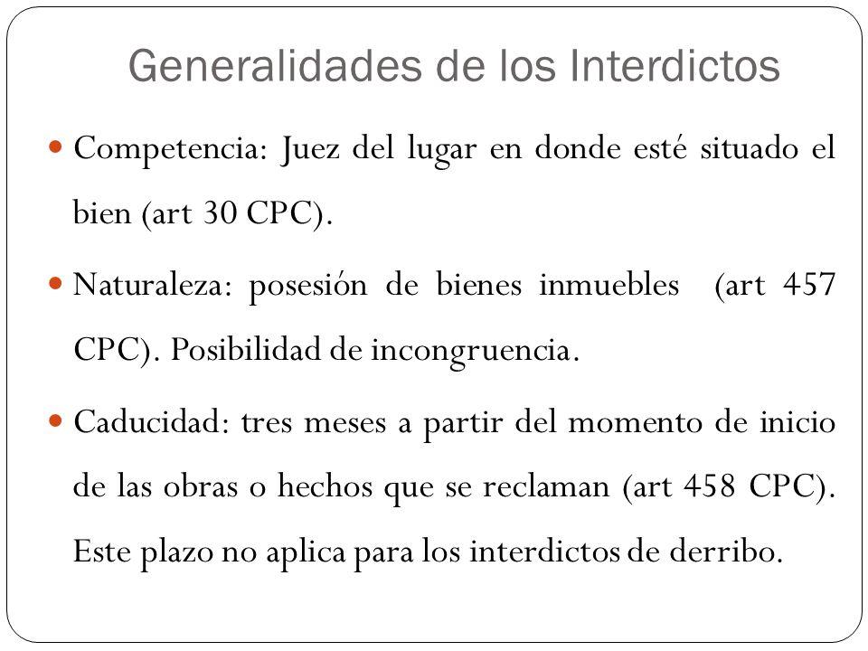Generalidades de los Interdictos Competencia: Juez del lugar en donde esté situado el bien (art 30 CPC). Naturaleza: posesión de bienes inmuebles (art