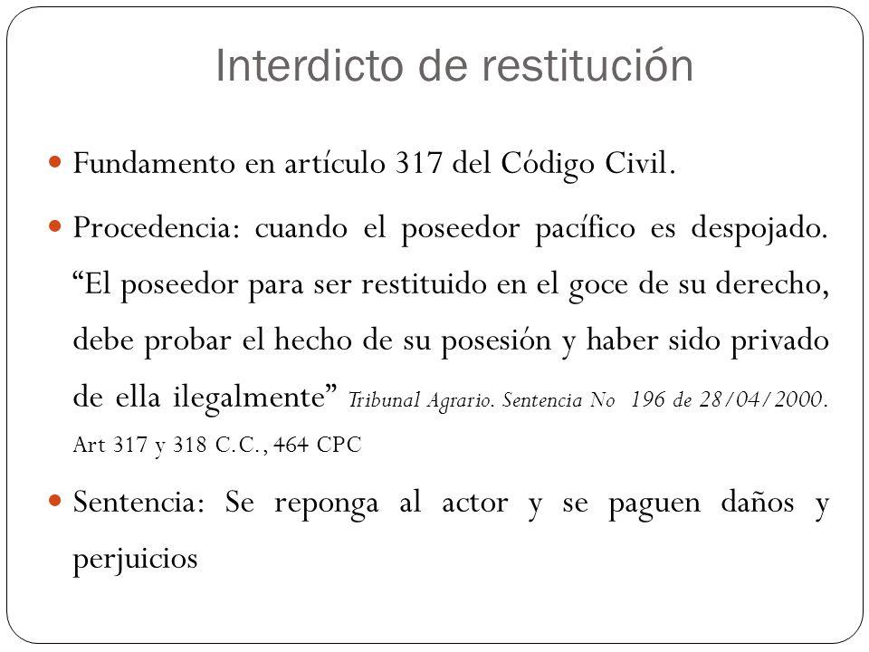 Interdicto de restitución Fundamento en artículo 317 del Código Civil. Procedencia: cuando el poseedor pacífico es despojado. El poseedor para ser res