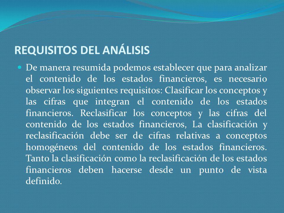 REQUISITOS DEL ANÁLISIS De manera resumida podemos establecer que para analizar el contenido de los estados financieros, es necesario observar los sig