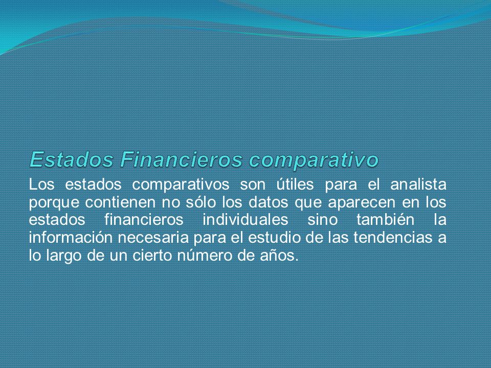Los estados comparativos son útiles para el analista porque contienen no sólo los datos que aparecen en los estados financieros individuales sino tamb