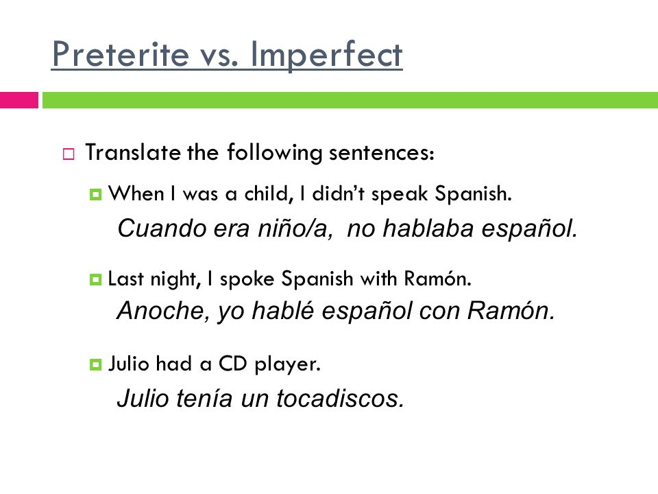 Preterite vs. Imperfect Translate the following sentences: When I was a child, I didnt speak Spanish. Last night, I spoke Spanish with Ramón. Julio ha