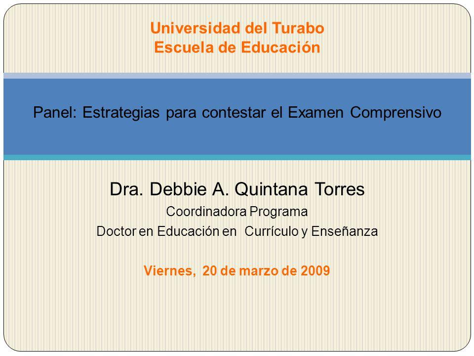 Panel: Estrategias para contestar el Examen Comprensivo Dra. Debbie A. Quintana Torres Coordinadora Programa Doctor en Educación en Currículo y Enseña