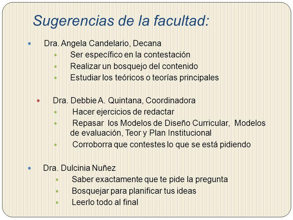 Sugerencias de la facultad: Dra. Angela Candelario, Decana Ser específico en la contestación Realizar un bosquejo del contenido Estudiar los teóricos