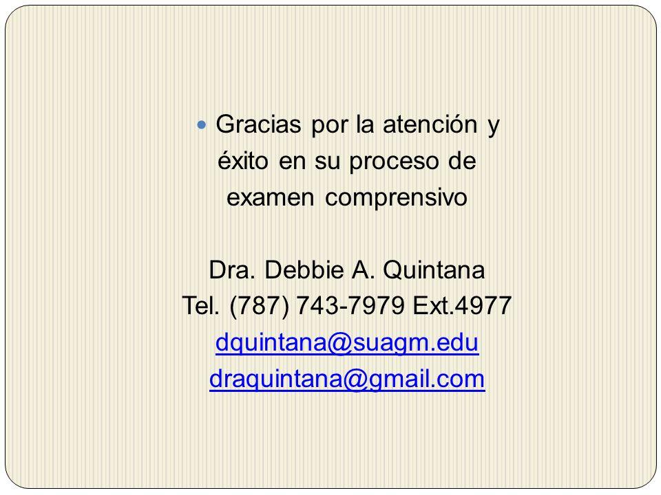 Gracias por la atención y éxito en su proceso de examen comprensivo Dra. Debbie A. Quintana Tel. (787) 743-7979 Ext.4977 dquintana@suagm.edu draquinta