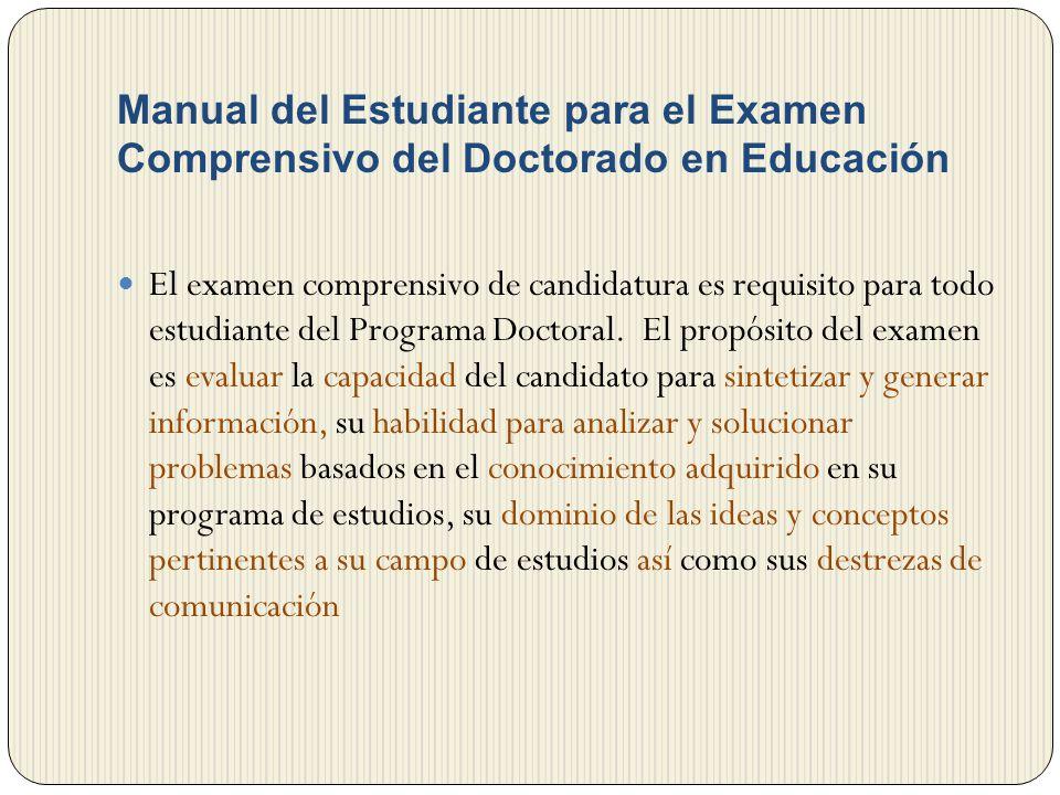 Manual del Estudiante para el Examen Comprensivo del Doctorado en Educación El examen comprensivo de candidatura es requisito para todo estudiante del