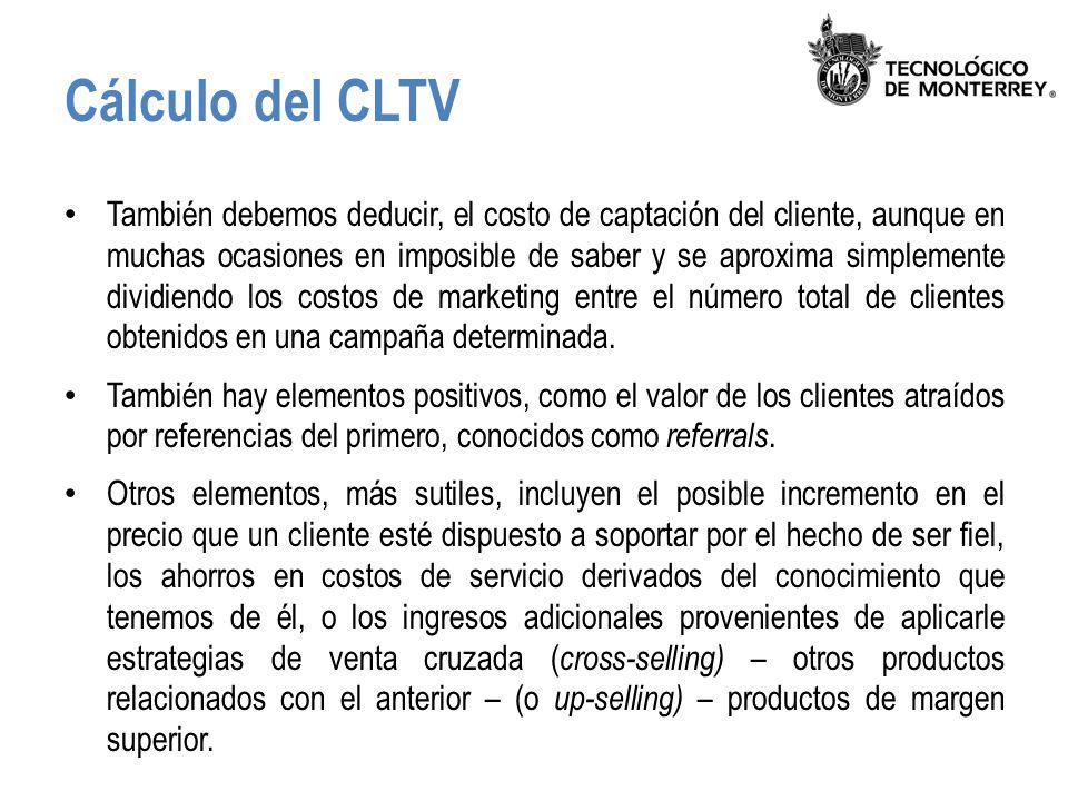 Cálculo del CLTV También debemos deducir, el costo de captación del cliente, aunque en muchas ocasiones en imposible de saber y se aproxima simplement