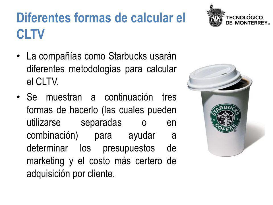 Diferentes formas de calcular el CLTV La compañías como Starbucks usarán diferentes metodologías para calcular el CLTV. Se muestran a continuación tre