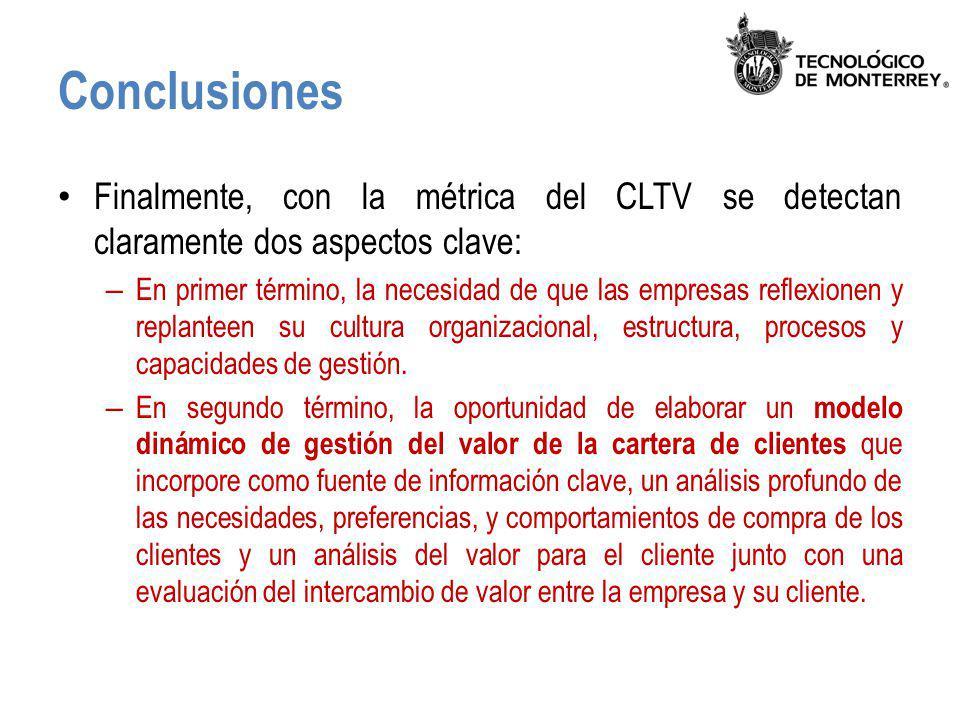 Conclusiones Finalmente, con la métrica del CLTV se detectan claramente dos aspectos clave: – En primer término, la necesidad de que las empresas refl