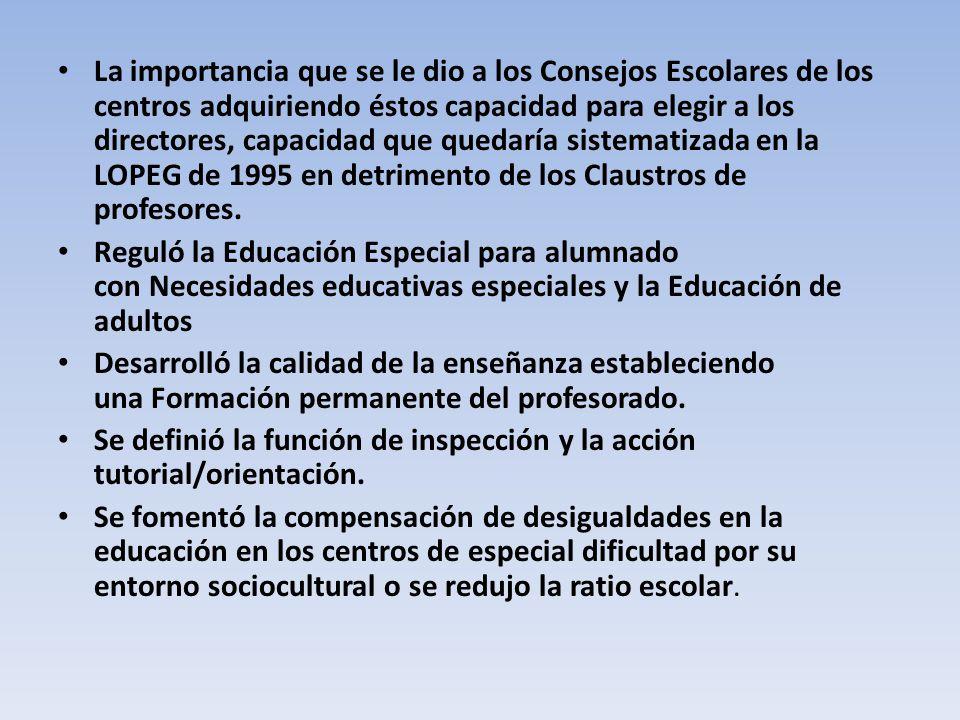 La importancia que se le dio a los Consejos Escolares de los centros adquiriendo éstos capacidad para elegir a los directores, capacidad que quedaría sistematizada en la LOPEG de 1995 en detrimento de los Claustros de profesores.