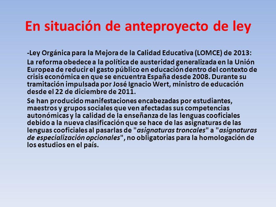 En situación de anteproyecto de ley -Ley Orgánica para la Mejora de la Calidad Educativa (LOMCE) de 2013: La reforma obedece a la política de austeridad generalizada en la Unión Europea de reducir el gasto público en educación dentro del contexto de crisis económica en que se encuentra España desde 2008.