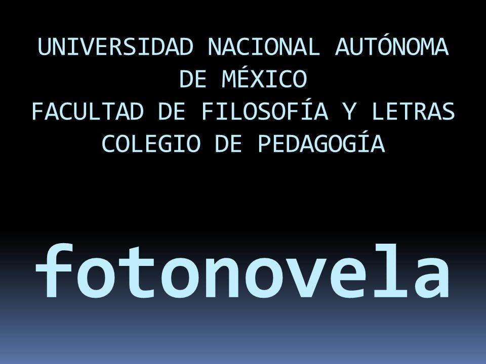 UNIVERSIDAD NACIONAL AUTÓNOMA DE MÉXICO FACULTAD DE FILOSOFÍA Y LETRAS COLEGIO DE PEDAGOGÍA fotonovela