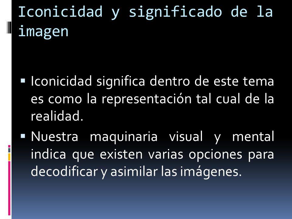 Iconicidad y significado de la imagen Iconicidad significa dentro de este tema es como la representación tal cual de la realidad. Nuestra maquinaria v