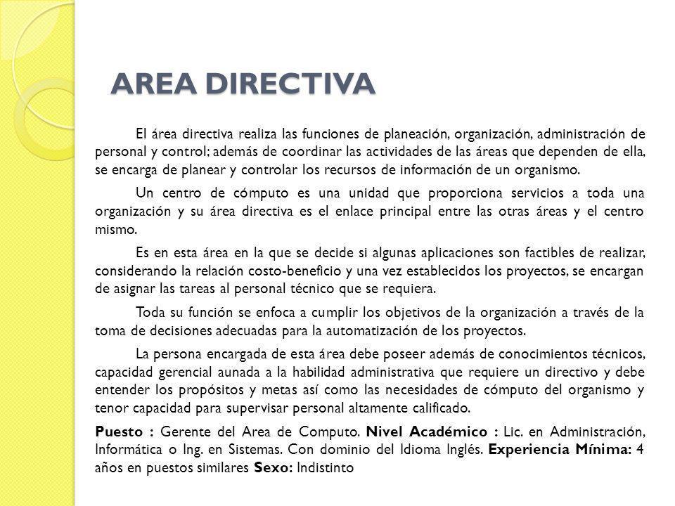 AREA DIRECTIVA El área directiva realiza las funciones de planeación, organización, administración de personal y control; además de coordinar las acti