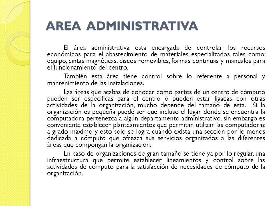 AREA ADMINISTRATIVA El área administrativa esta encargada de controlar los recursos económicos para el abastecimiento de materiales especializados tal