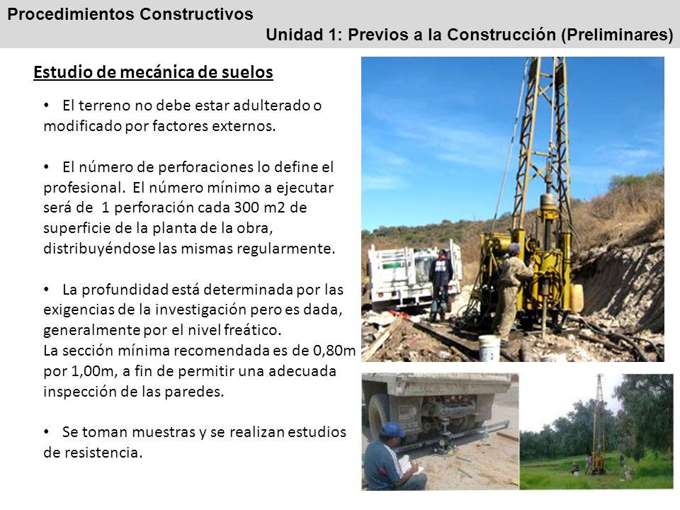 Procedimientos Constructivos Unidad 1: Previos a la Construcción (Preliminares) Estudio de mecánica de suelos El terreno no debe estar adulterado o mo
