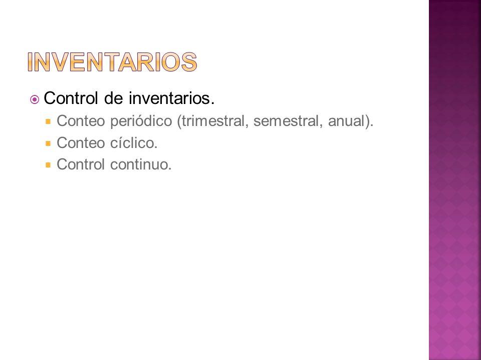 Control de inventarios. Conteo periódico (trimestral, semestral, anual). Conteo cíclico. Control continuo.