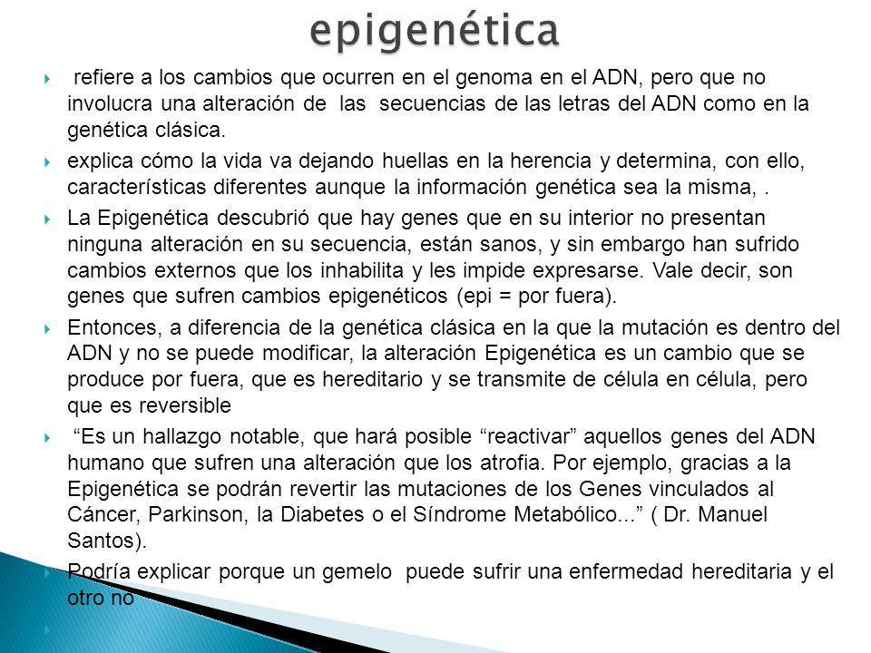 refiere a los cambios que ocurren en el genoma en el ADN, pero que no involucra una alteración de las secuencias de las letras del ADN como en la genética clásica.
