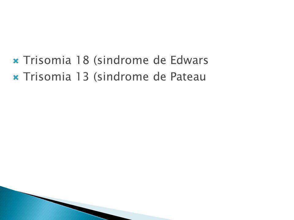 Trisomia 18 (sindrome de Edwars Trisomia 13 (sindrome de Pateau