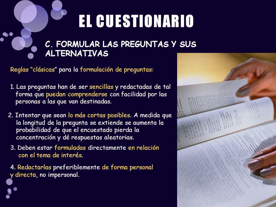 C. FORMULAR LAS PREGUNTAS Y SUS ALTERNATIVAS Reglas clásicas para la formulación de preguntas: 1. Las preguntas han de ser sencillas y redactadas de t