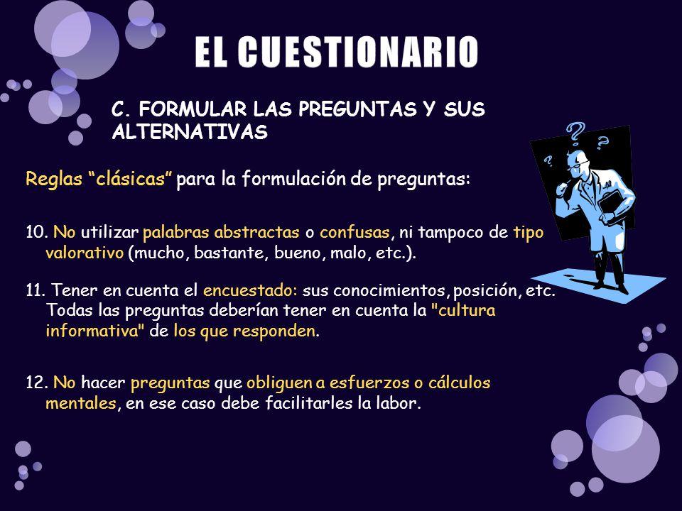 C. FORMULAR LAS PREGUNTAS Y SUS ALTERNATIVAS Reglas clásicas para la formulación de preguntas: 10. No utilizar palabras abstractas o confusas, ni tamp