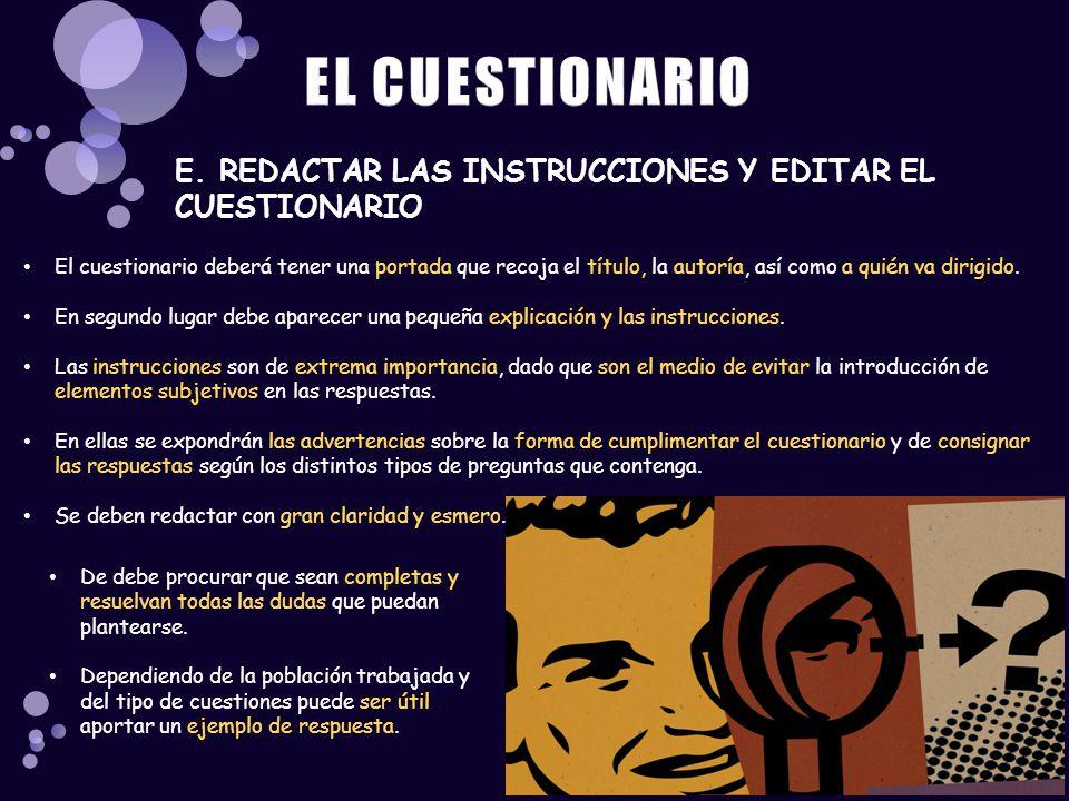 E. REDACTAR LAS INSTRUCCIONES Y EDITAR EL CUESTIONARIO El cuestionario deberá tener una portada que recoja el título, la autoría, así como a quién va