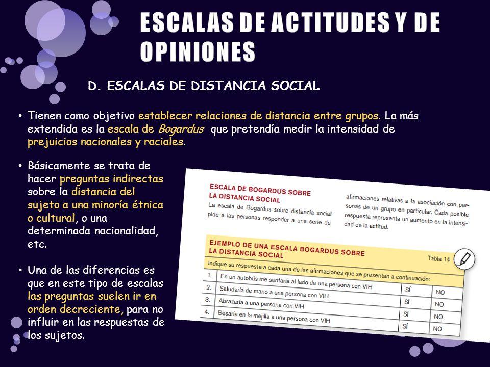 D. ESCALAS DE DISTANCIA SOCIAL Tienen como objetivo establecer relaciones de distancia entre grupos. La más extendida es la escala de Bogardus que pre