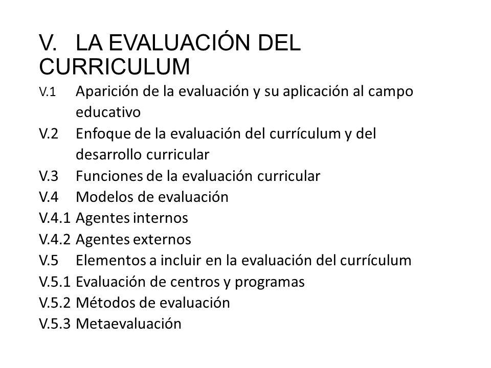 V.LA EVALUACIÓN DEL CURRICULUM V.1 Aparición de la evaluación y su aplicación al campo educativo V.2Enfoque de la evaluación del currículum y del desa