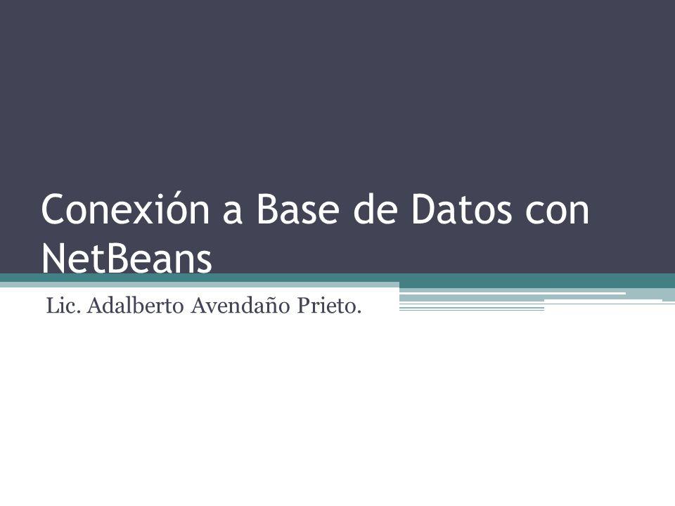 Conexión a Base de Datos con NetBeans Lic. Adalberto Avendaño Prieto.