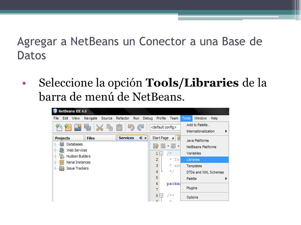 Agregar a NetBeans un Conector a una Base de Datos Seleccione la opción Tools/Libraries de la barra de menú de NetBeans.