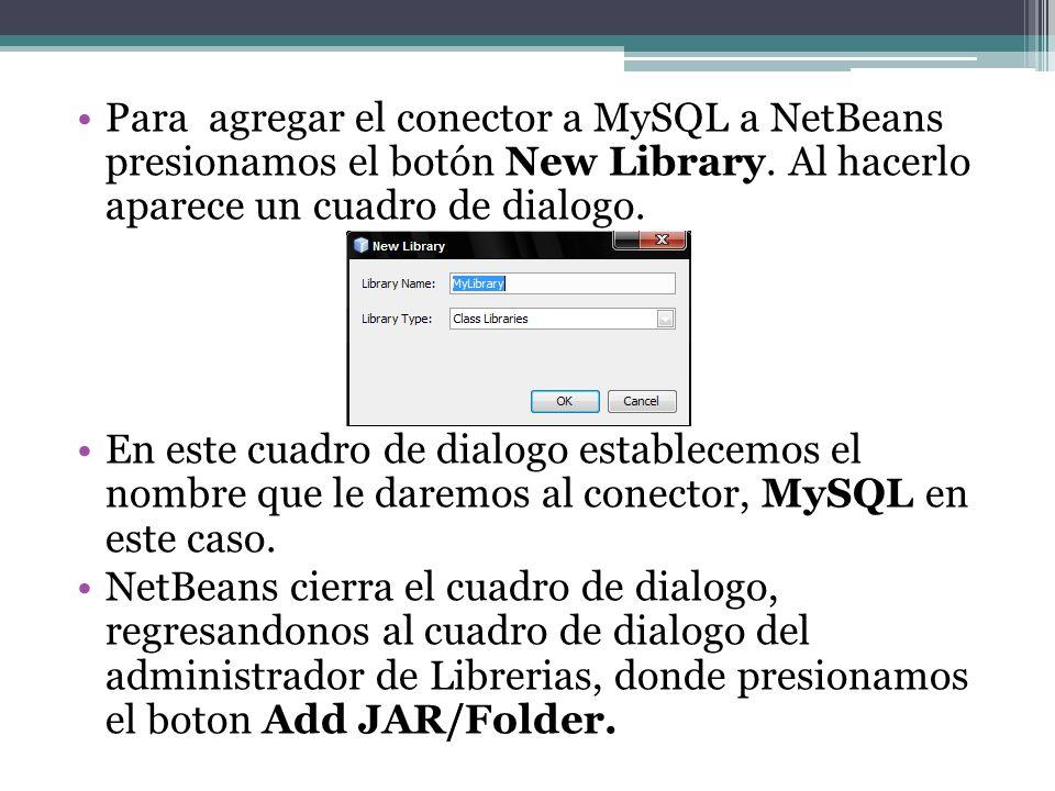 Para agregar el conector a MySQL a NetBeans presionamos el botón New Library. Al hacerlo aparece un cuadro de dialogo. En este cuadro de dialogo estab