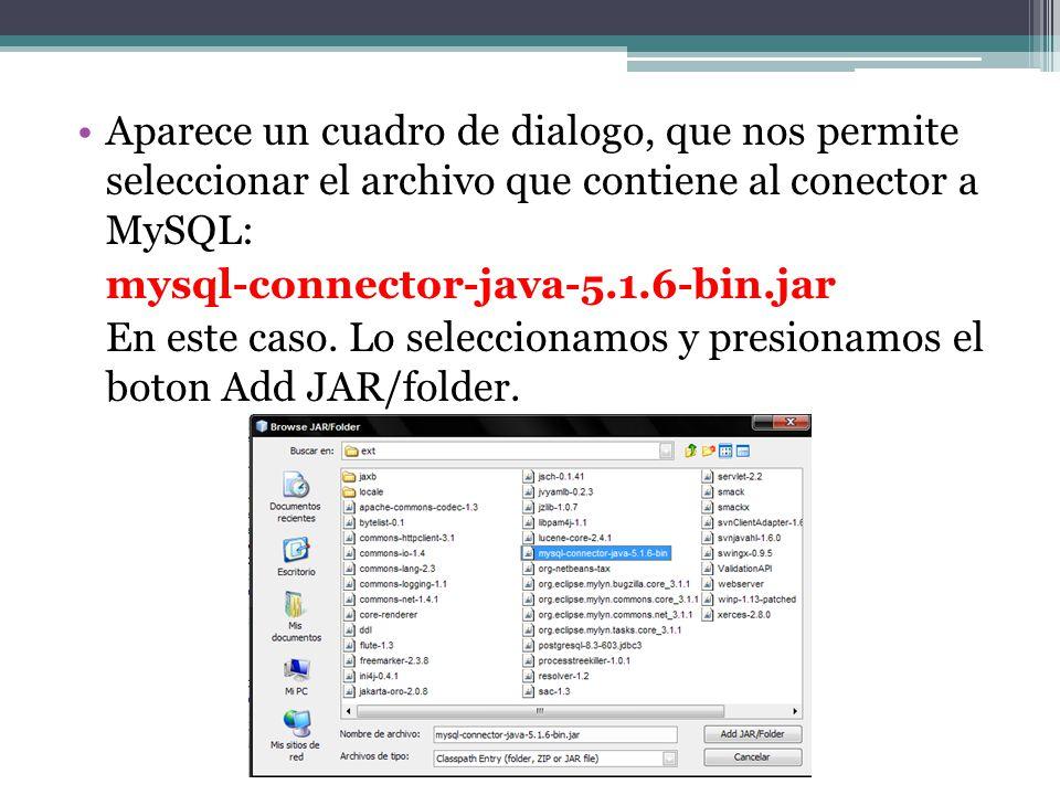 Aparece un cuadro de dialogo, que nos permite seleccionar el archivo que contiene al conector a MySQL: mysql-connector-java-5.1.6-bin.jar En este caso