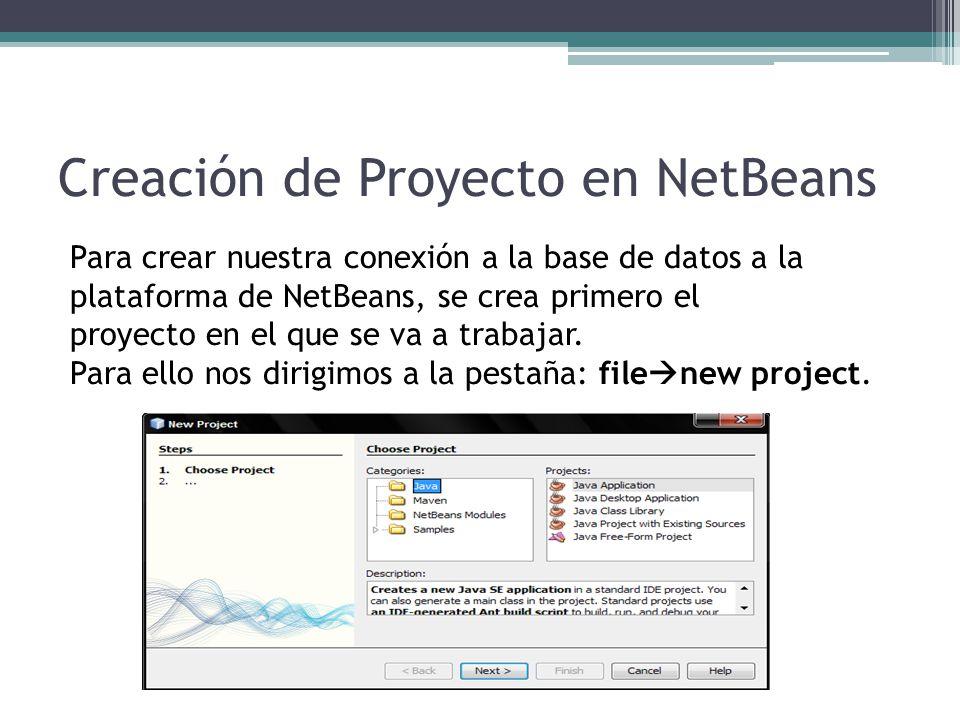Creación de Proyecto en NetBeans Para crear nuestra conexión a la base de datos a la plataforma de NetBeans, se crea primero el proyecto en el que se