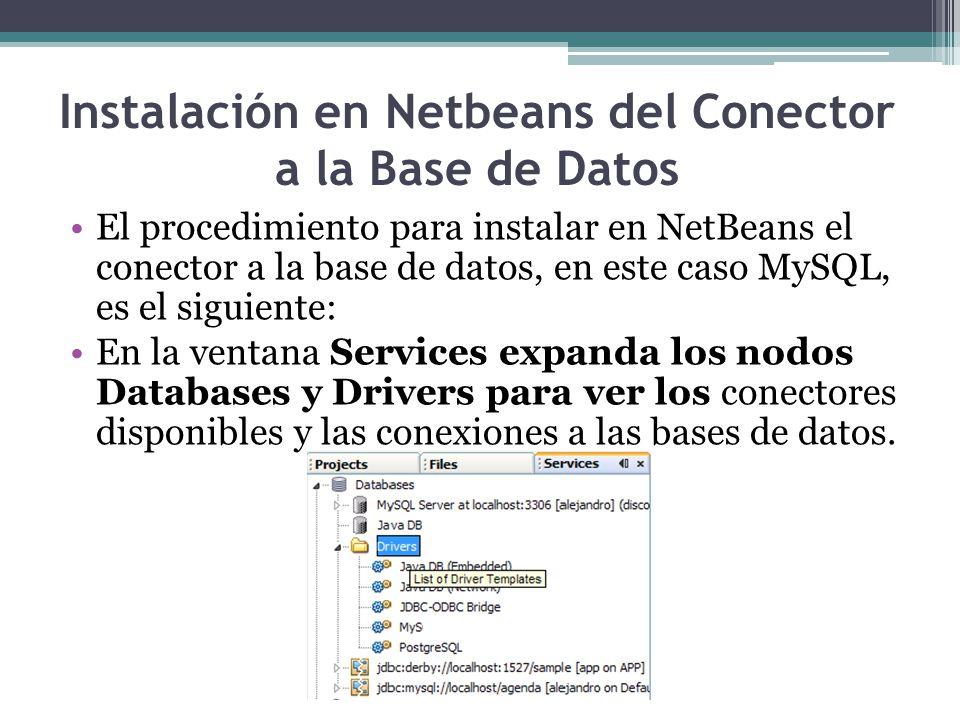 Instalación en Netbeans del Conector a la Base de Datos El procedimiento para instalar en NetBeans el conector a la base de datos, en este caso MySQL,