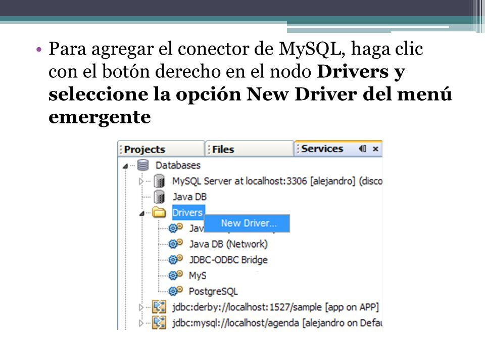 Para agregar el conector de MySQL, haga clic con el botón derecho en el nodo Drivers y seleccione la opción New Driver del menú emergente